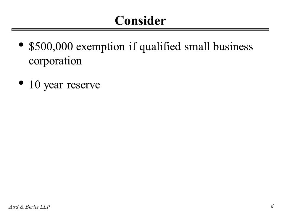 Aird & Berlis LLP 6 Consider $500,000 exemption if qualified small business corporation 10 year reserve