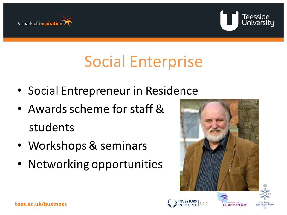 Social Enterprise Social Entrepreneur in Residence Awards scheme for staff & students Workshops & seminars Networking opportunities
