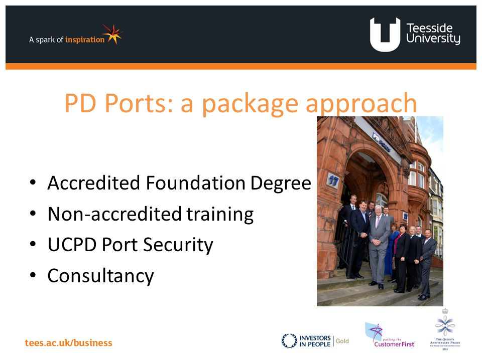 PD Ports: a package approach Accredited Foundation Degree Non-accredited training UCPD Port Security Consultancy