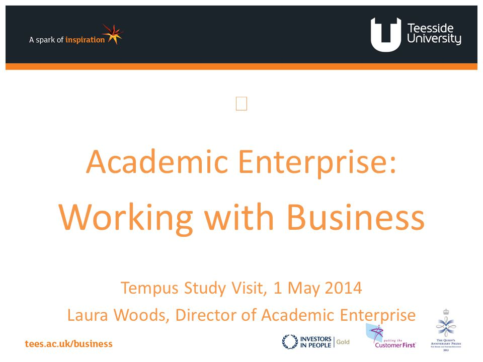 Academic Enterprise: Working with Business Tempus Study Visit, 1 May 2014 Laura Woods, Director of Academic Enterprise
