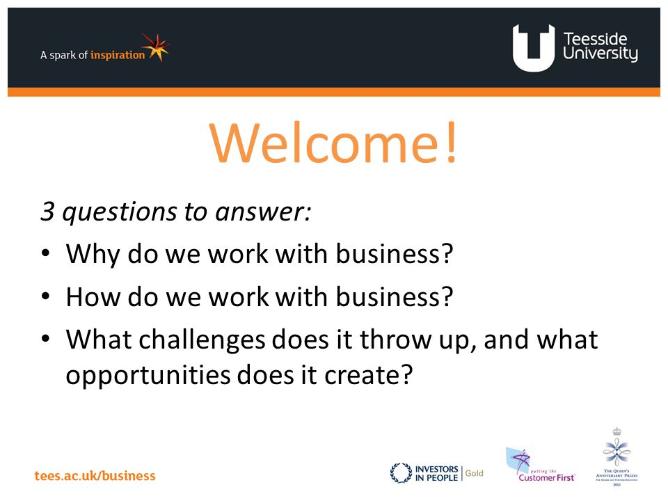 Welcome. 3 questions to answer: Why do we work with business.