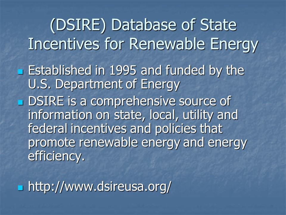 (DSIRE) Database of State Incentives for Renewable Energy Established in 1995 and funded by the U.S.