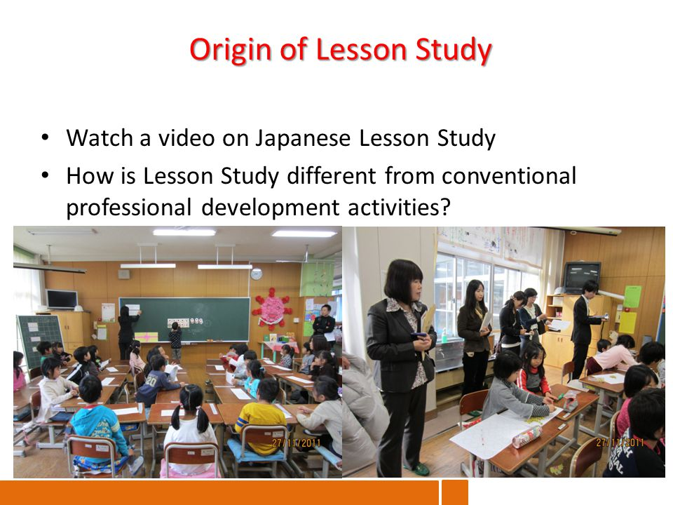 Watch a video on Japanese Lesson Study How is Lesson Study different from conventional professional development activities.