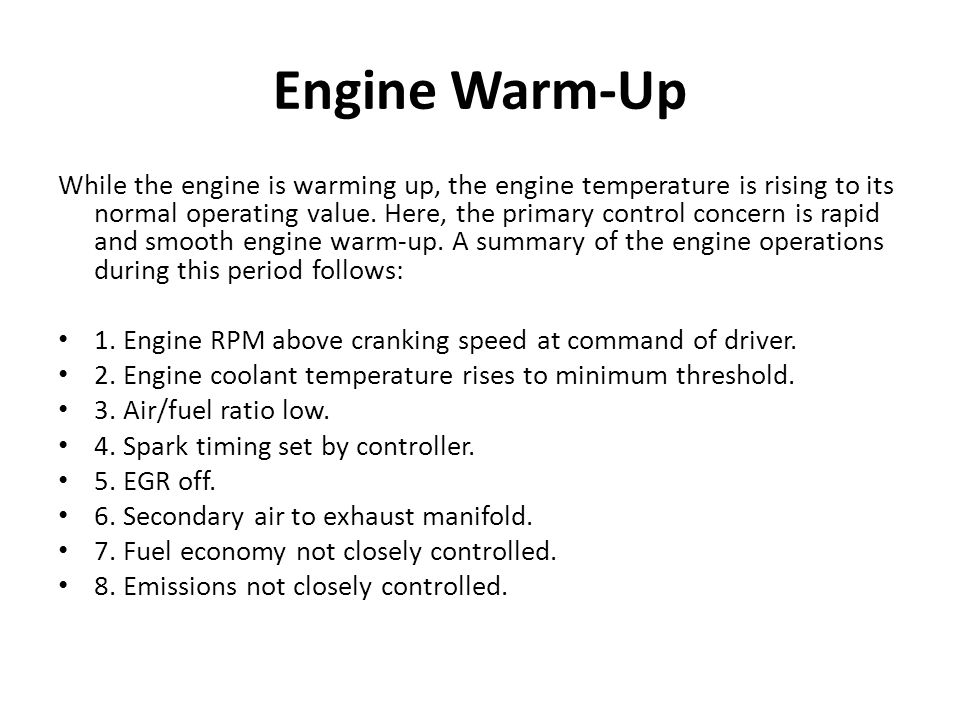 Engine Warm-Up While the engine is warming up, the engine temperature is rising to its normal operating value.