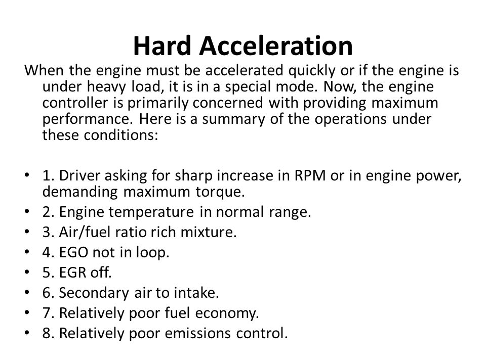 Hard Acceleration When the engine must be accelerated quickly or if the engine is under heavy load, it is in a special mode.