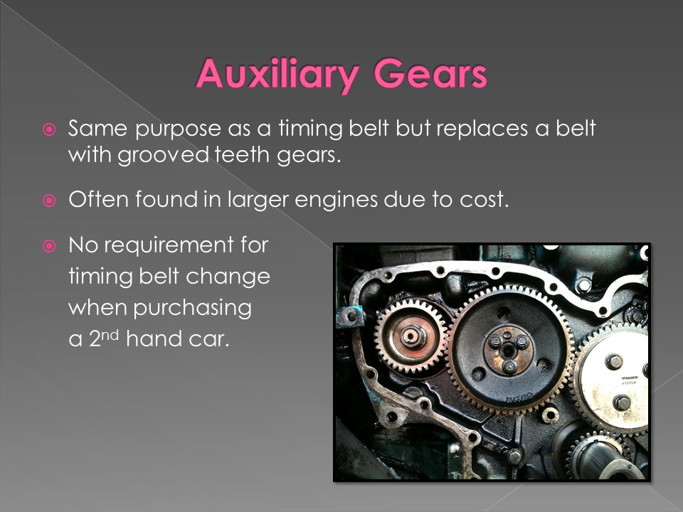  Same purpose as a timing belt but replaces a belt with grooved teeth gears.