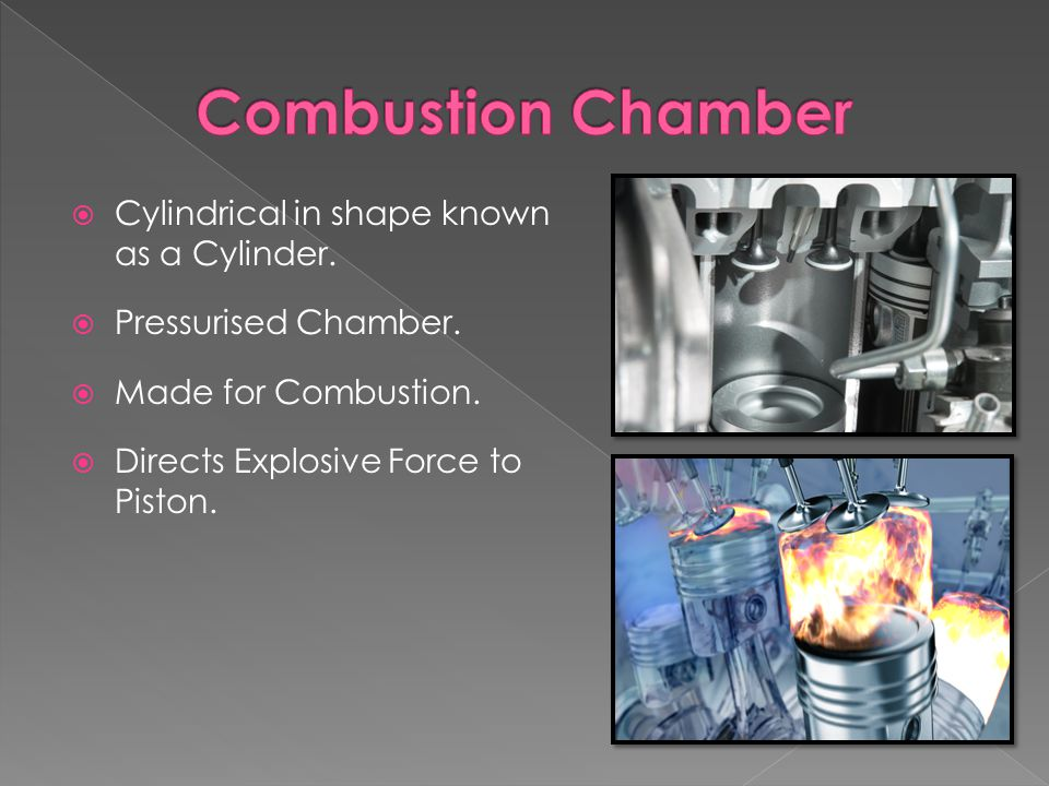  Cylindrical in shape known as a Cylinder.  Pressurised Chamber.