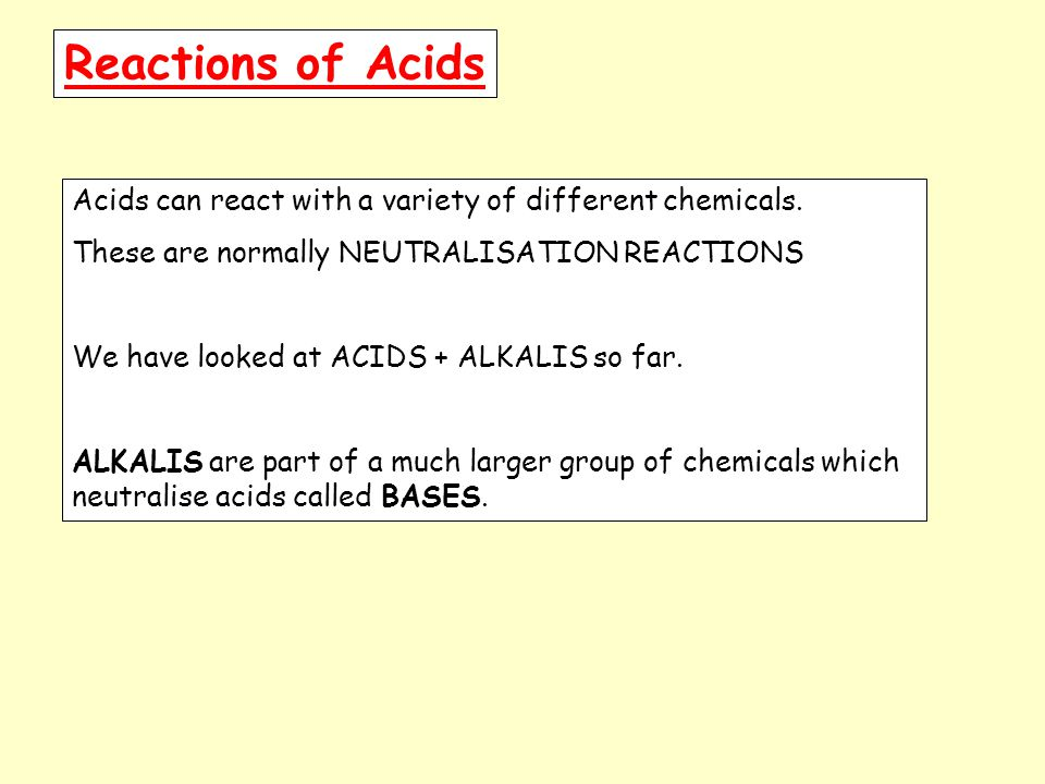Reactions of Acids Acids can react with a variety of different chemicals.