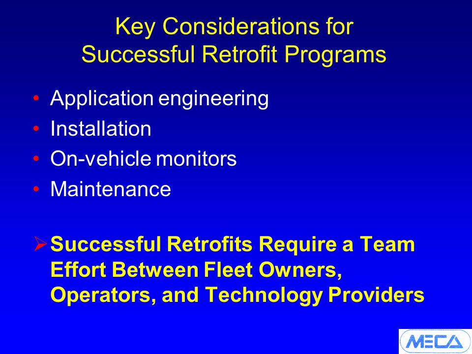 Key Considerations for Successful Retrofit Programs Application engineering Installation On-vehicle monitors Maintenance  Successful Retrofits Require a Team Effort Between Fleet Owners, Operators, and Technology Providers