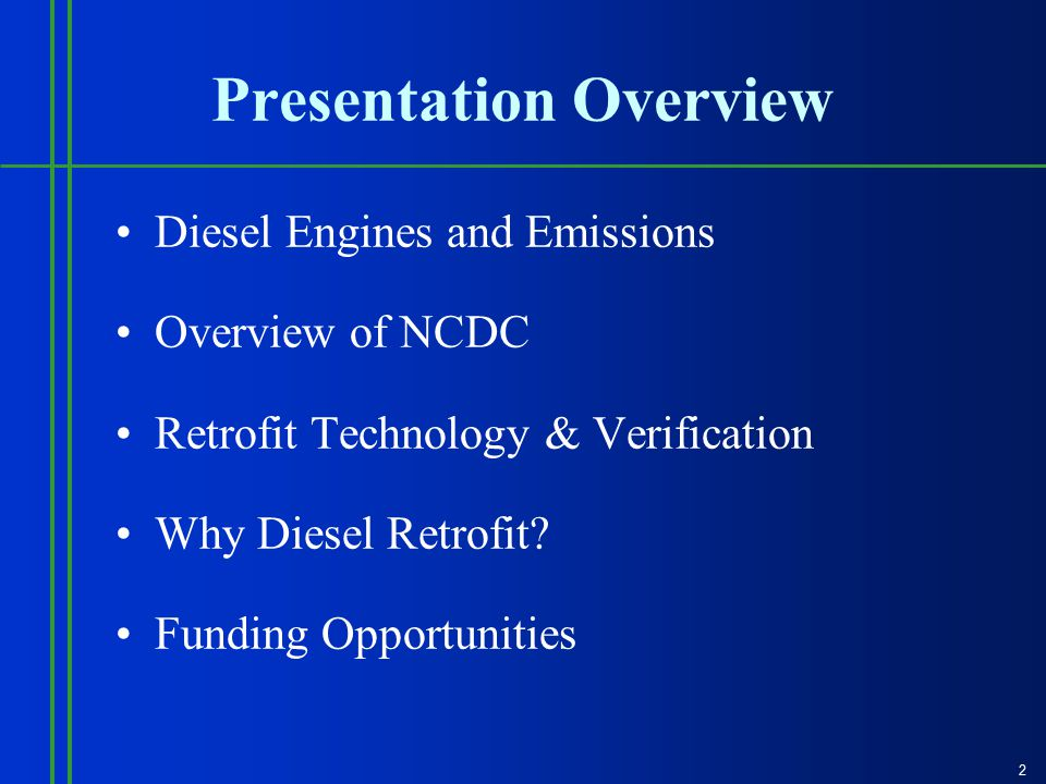 Presentation Overview Diesel Engines and Emissions Overview of NCDC Retrofit Technology & Verification Why Diesel Retrofit.