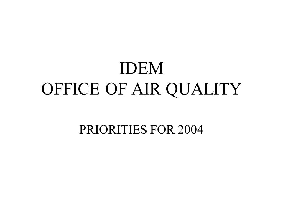 IDEM OFFICE OF AIR QUALITY PRIORITIES FOR 2004