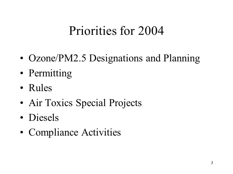 3 Priorities for 2004 Ozone/PM2.5 Designations and Planning Permitting Rules Air Toxics Special Projects Diesels Compliance Activities