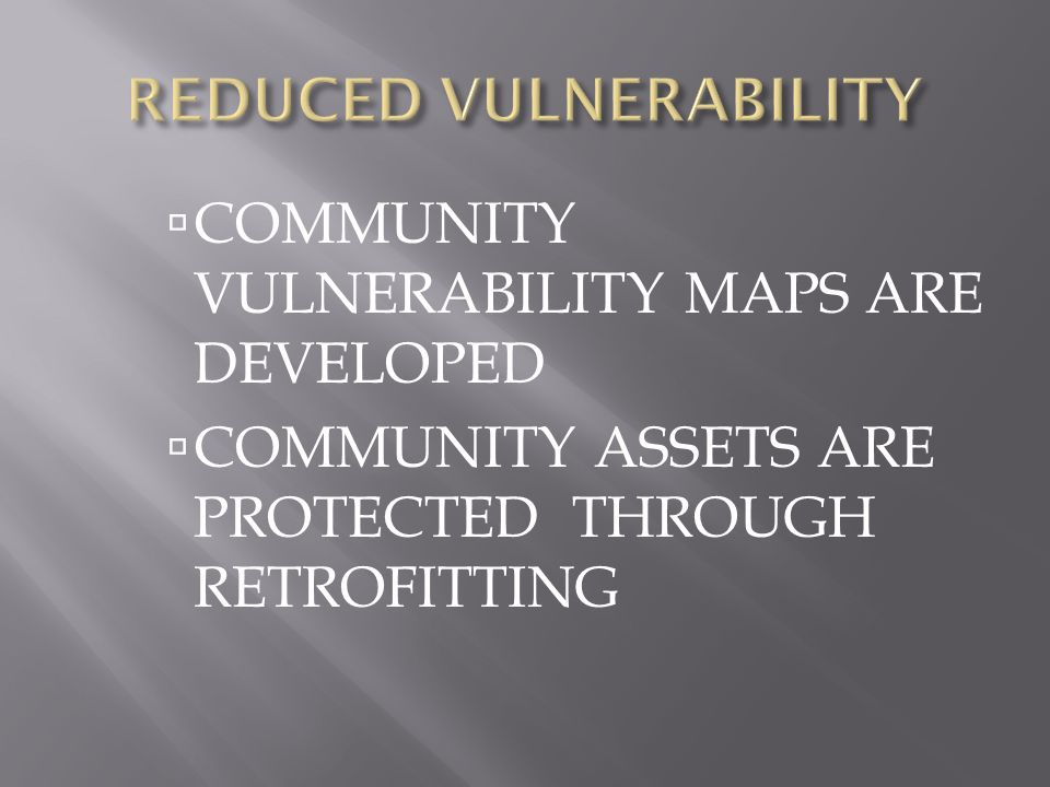  COMMUNITY VULNERABILITY MAPS ARE DEVELOPED  COMMUNITY ASSETS ARE PROTECTED THROUGH RETROFITTING