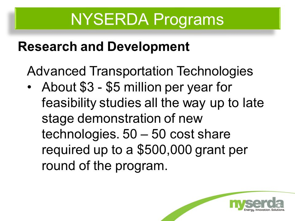 Research and Development Advanced Transportation Technologies About $3 - $5 million per year for feasibility studies all the way up to late stage demonstration of new technologies.