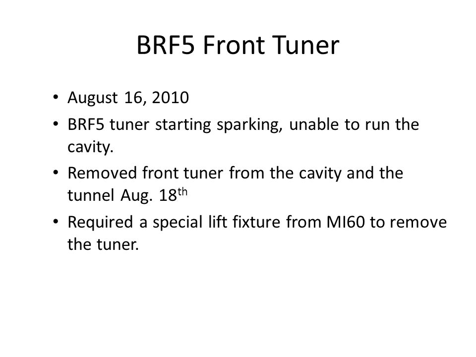 BRF5 Front Tuner August 16, 2010 BRF5 tuner starting sparking, unable to run the cavity.