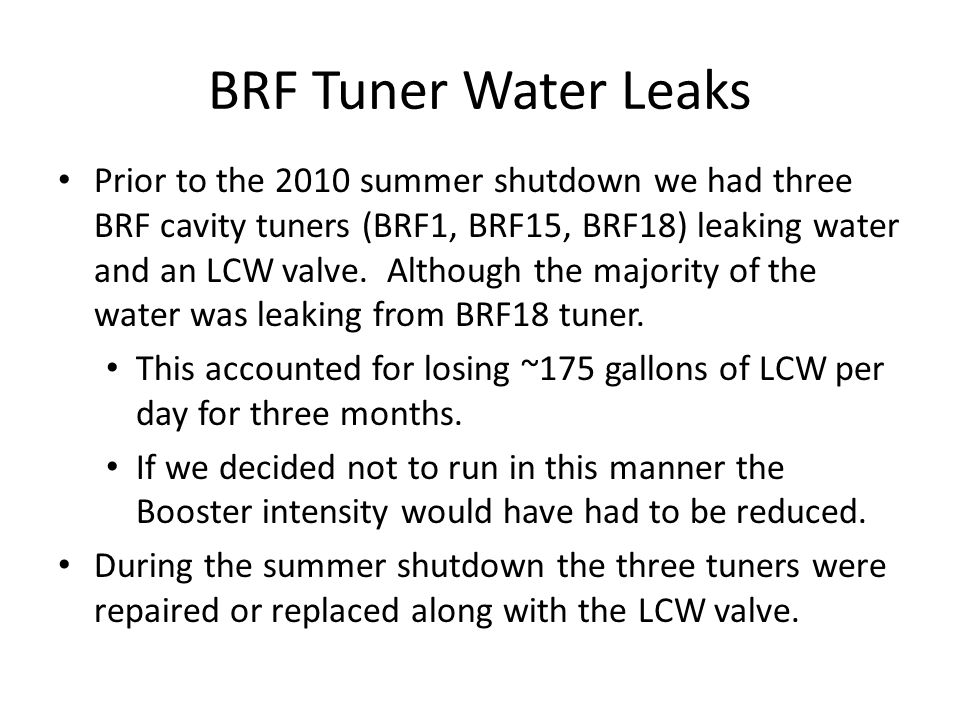 BRF Tuner Water Leaks Prior to the 2010 summer shutdown we had three BRF cavity tuners (BRF1, BRF15, BRF18) leaking water and an LCW valve.