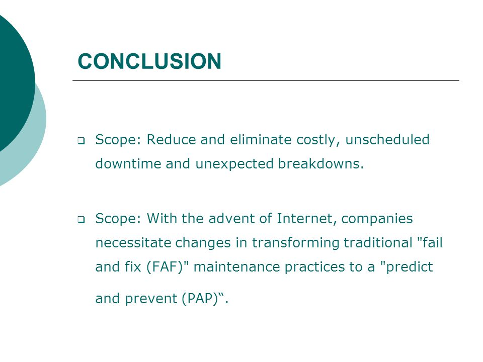 CONCLUSION  Scope: Reduce and eliminate costly, unscheduled downtime and unexpected breakdowns.