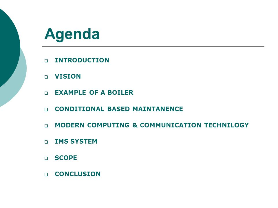 Agenda  INTRODUCTION  VISION  EXAMPLE OF A BOILER  CONDITIONAL BASED MAINTANENCE  MODERN COMPUTING & COMMUNICATION TECHNILOGY  IMS SYSTEM  SCOPE  CONCLUSION