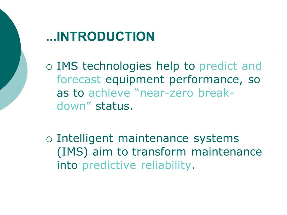 ...INTRODUCTION  IMS technologies help to predict and forecast equipment performance, so as to achieve near-zero break- down status.