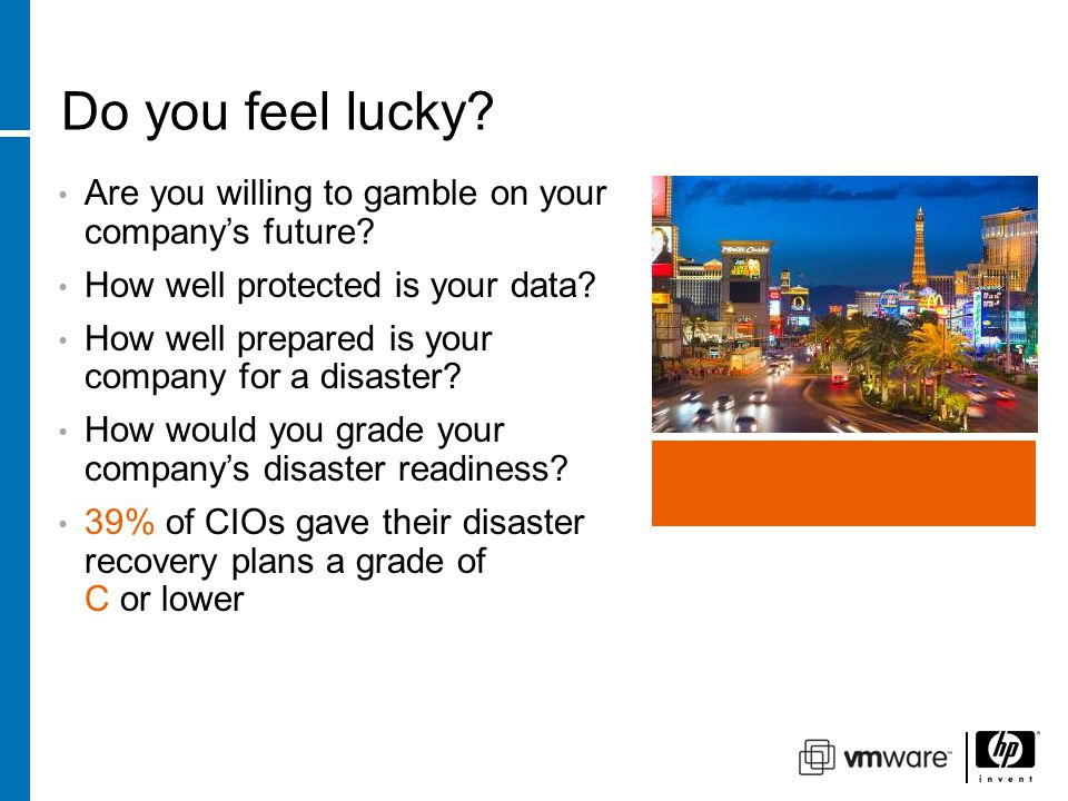 Do you feel lucky. Are you willing to gamble on your company's future.