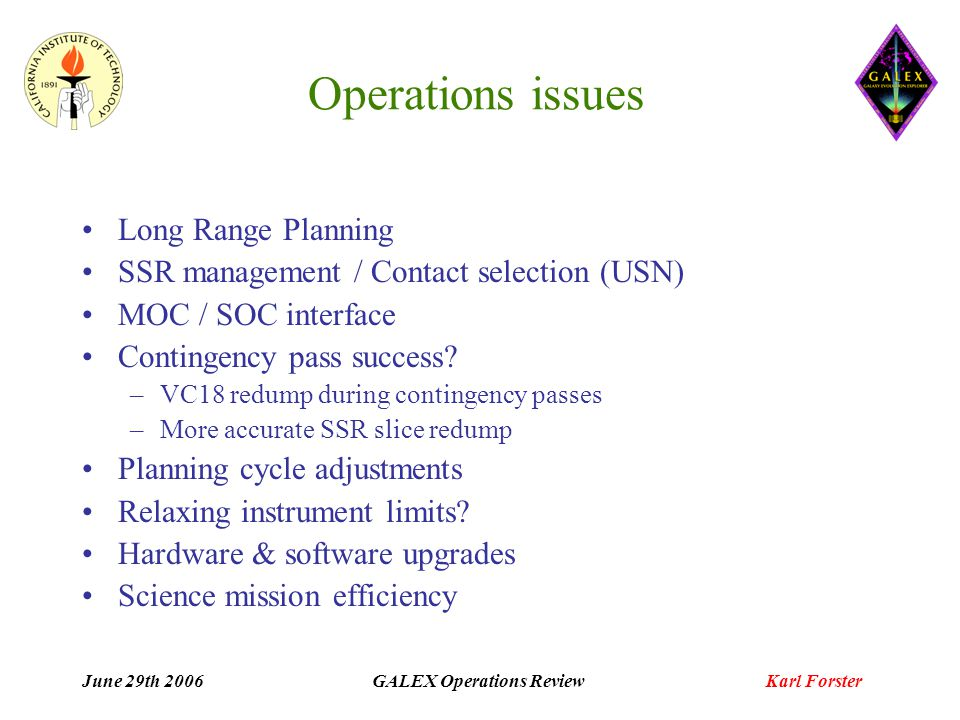 June 29th 2006 GALEX Operations Review Karl Forster GALEX Science