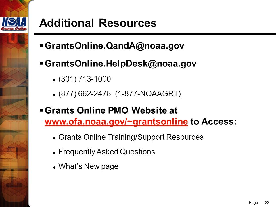 Page 22 Additional Resources   (301) (877) (1-877-NOAAGRT)  Grants Online PMO Website at   to Access: Grants Online Training/Support Resources Frequently Asked Questions What's New page