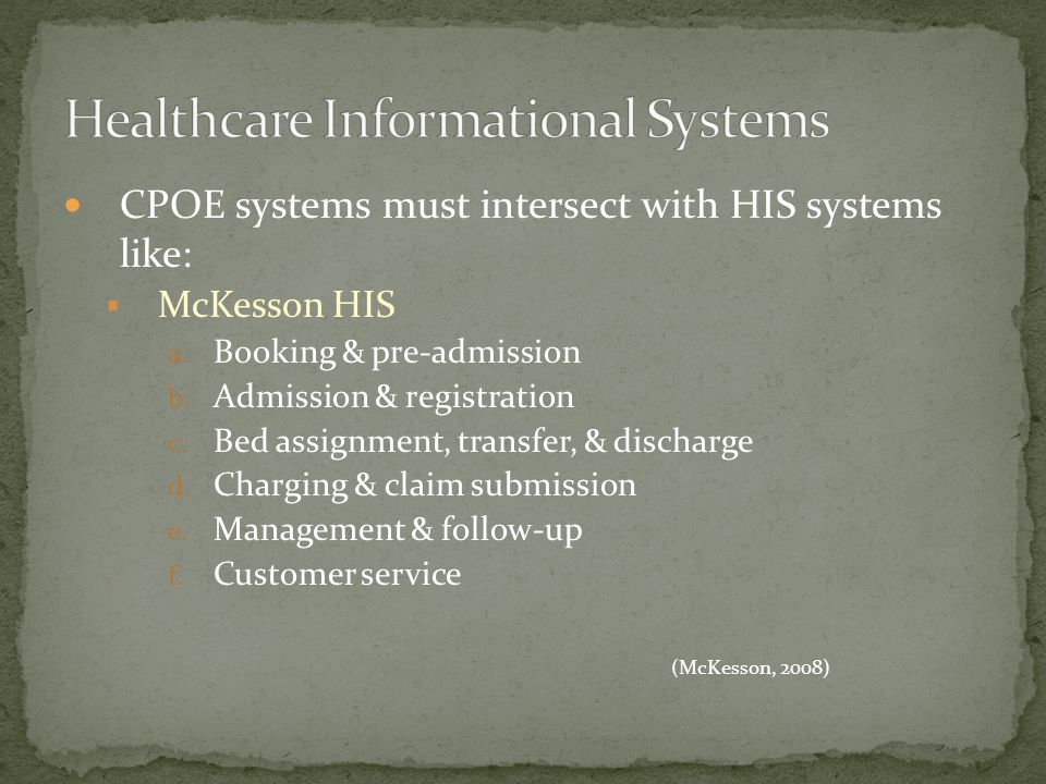 CPOE systems must intersect with HIS systems like:  McKesson HIS a.