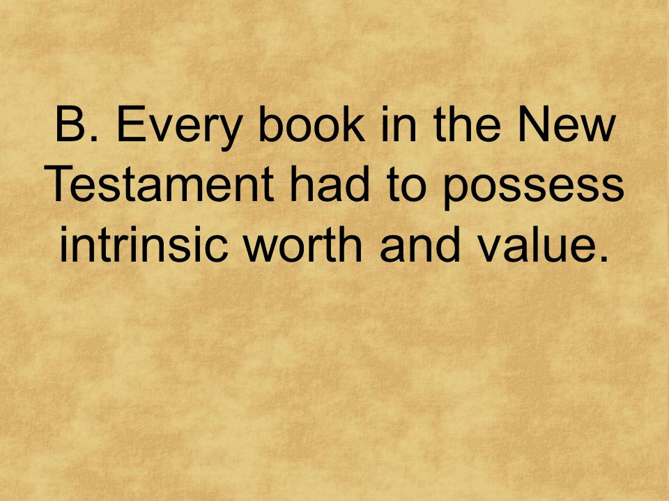 B. Every book in the New Testament had to possess intrinsic worth and value.