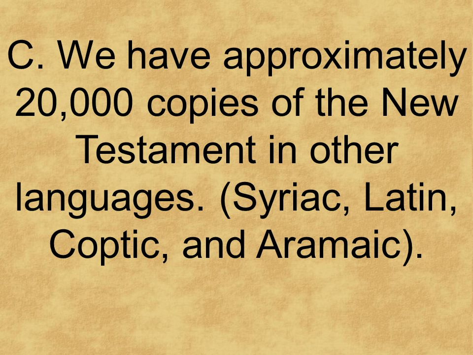 C. We have approximately 20,000 copies of the New Testament in other languages.