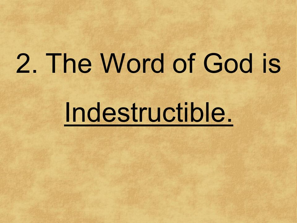 2. The Word of God is Indestructible.