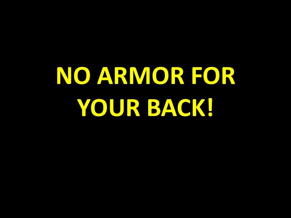 NO ARMOR FOR YOUR BACK!