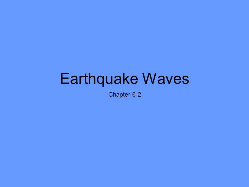Earthquake Waves Chapter 6-2