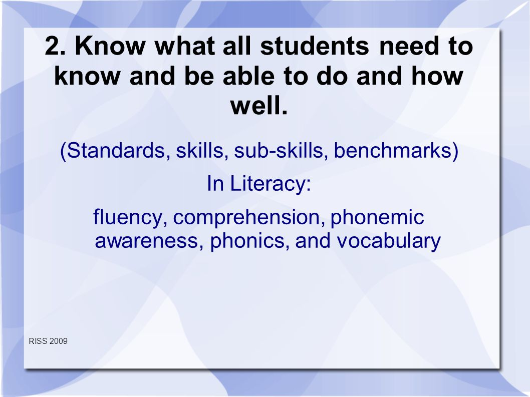 2. Know what all students need to know and be able to do and how well.