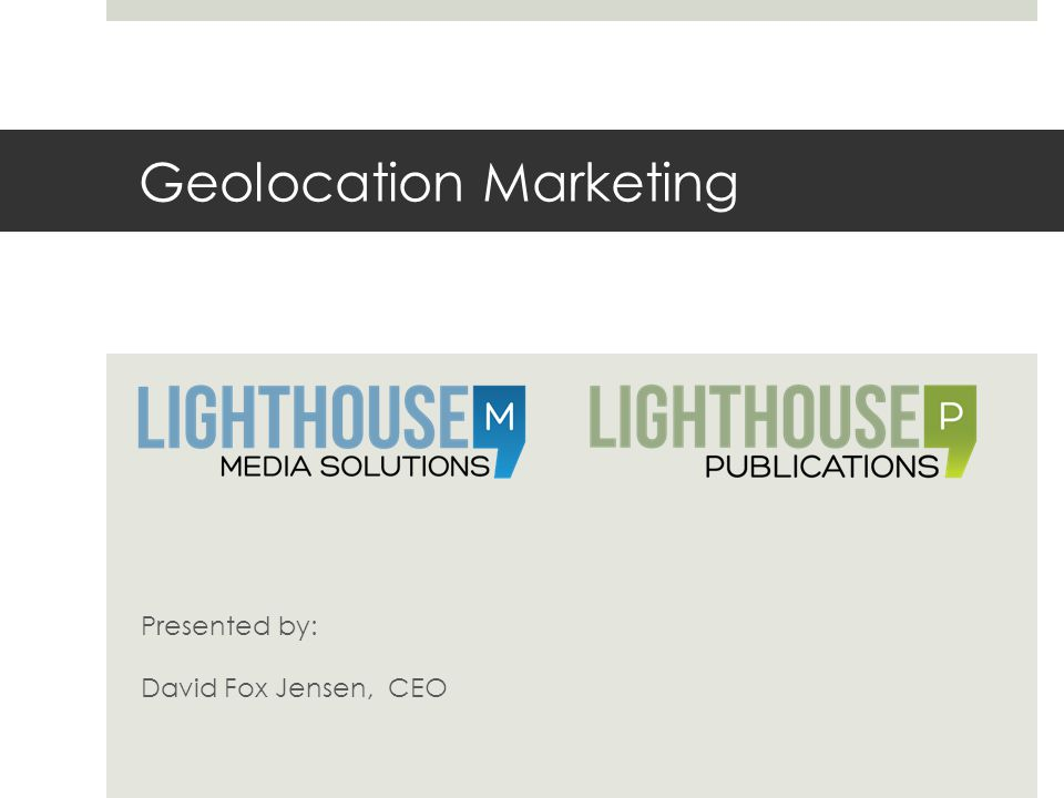 Geolocation Marketing Presented by: David Fox Jensen, CEO