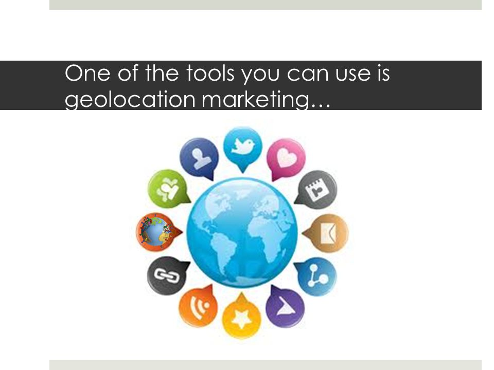 One of the tools you can use is geolocation marketing…