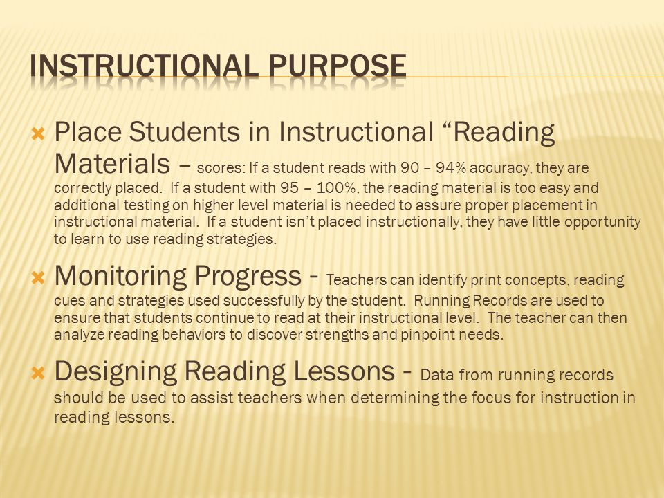  Place Students in Instructional Reading Materials – scores: If a student reads with 90 – 94% accuracy, they are correctly placed.