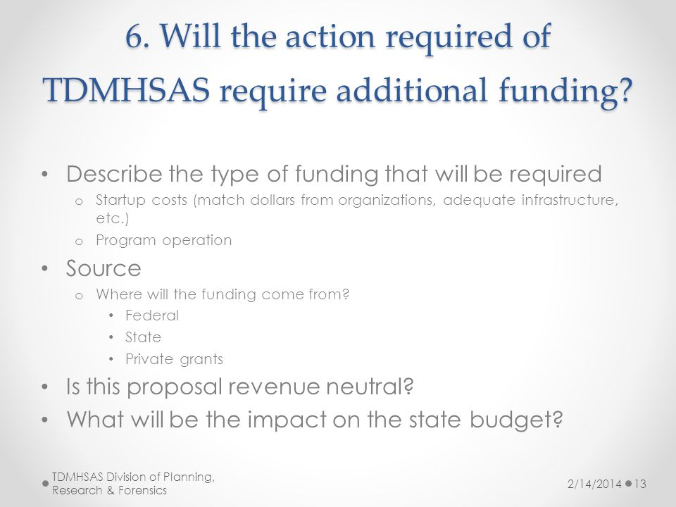 6. Will the action required of TDMHSAS require additional funding.