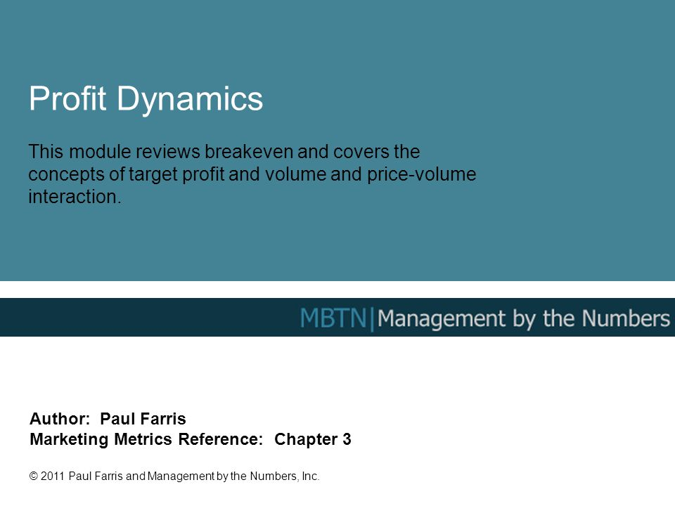 Profit Dynamics This module reviews breakeven and covers the concepts of target profit and volume and price-volume interaction.
