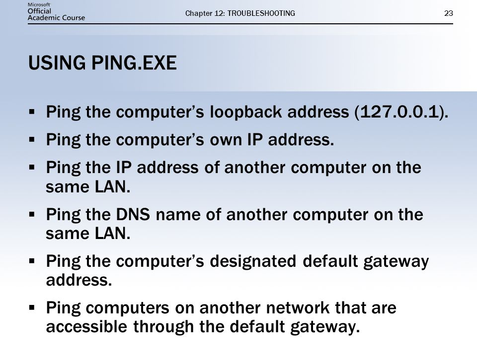 Chapter 12: TROUBLESHOOTING23 USING PING.EXE  Ping the computer's loopback address ( ).