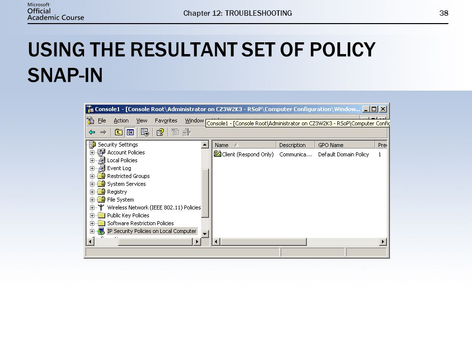 Chapter 12: TROUBLESHOOTING38 USING THE RESULTANT SET OF POLICY SNAP-IN