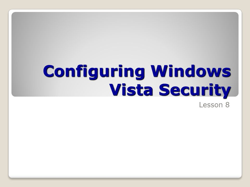 Configuring Windows Vista Security Lesson 8
