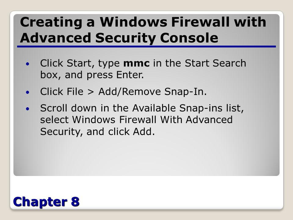 Chapter 8 Creating a Windows Firewall with Advanced Security Console Click Start, type mmc in the Start Search box, and press Enter.