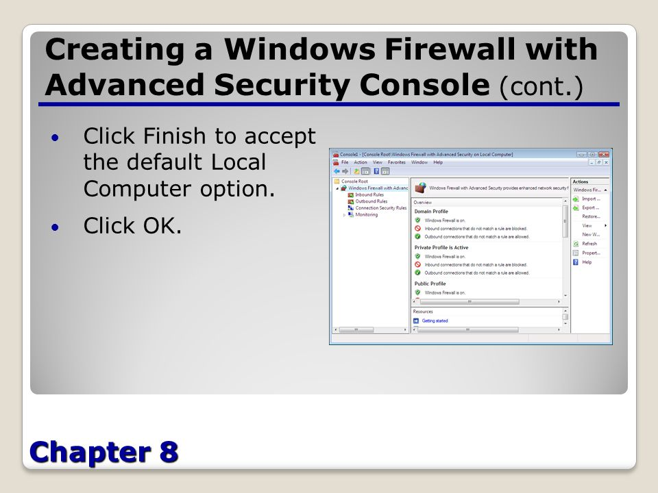 Chapter 8 Creating a Windows Firewall with Advanced Security Console (cont.) Click Finish to accept the default Local Computer option.