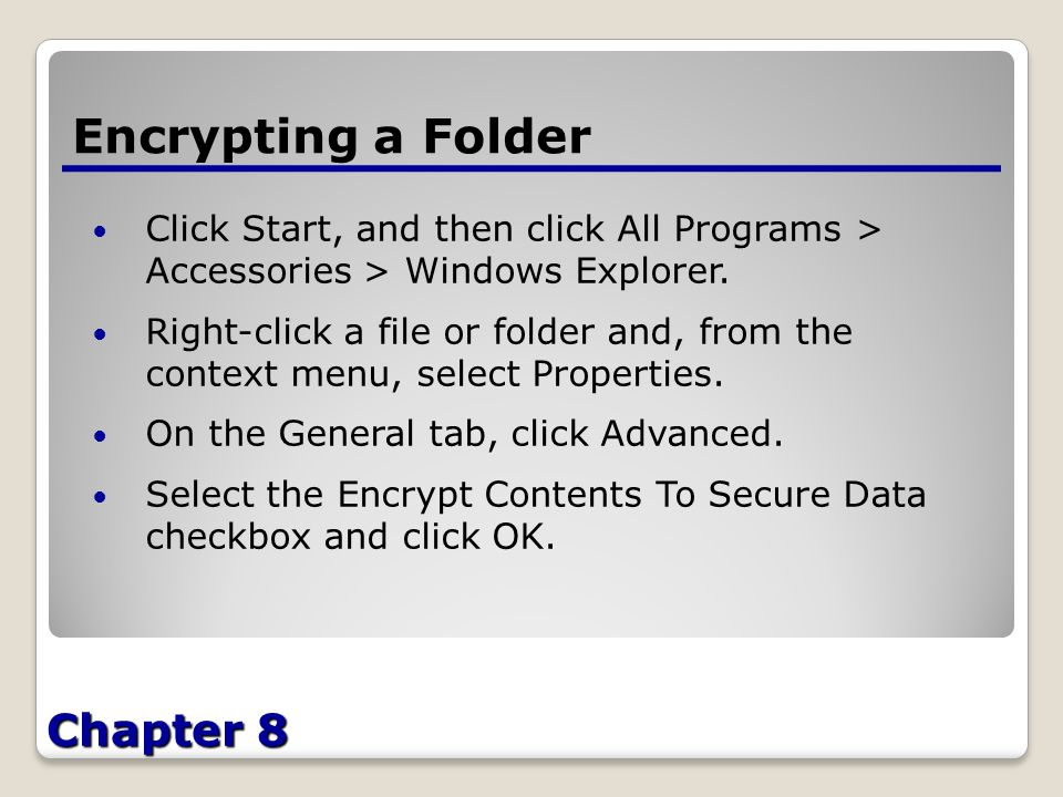 Chapter 8 Encrypting a Folder Click Start, and then click All Programs > Accessories > Windows Explorer.