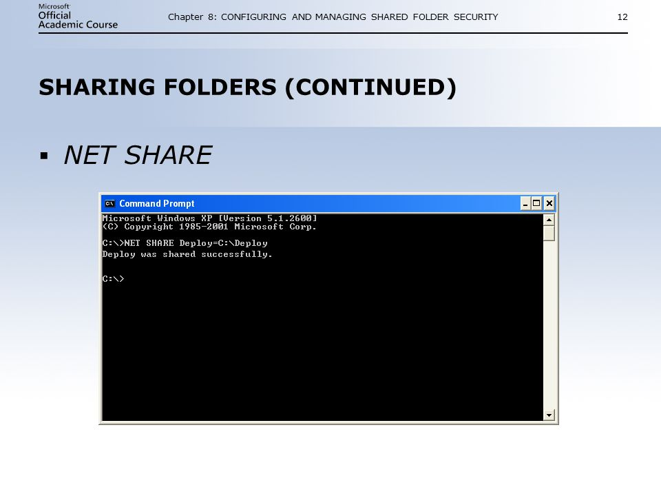 Chapter 8: CONFIGURING AND MANAGING SHARED FOLDER SECURITY12 SHARING FOLDERS (CONTINUED)  NET SHARE