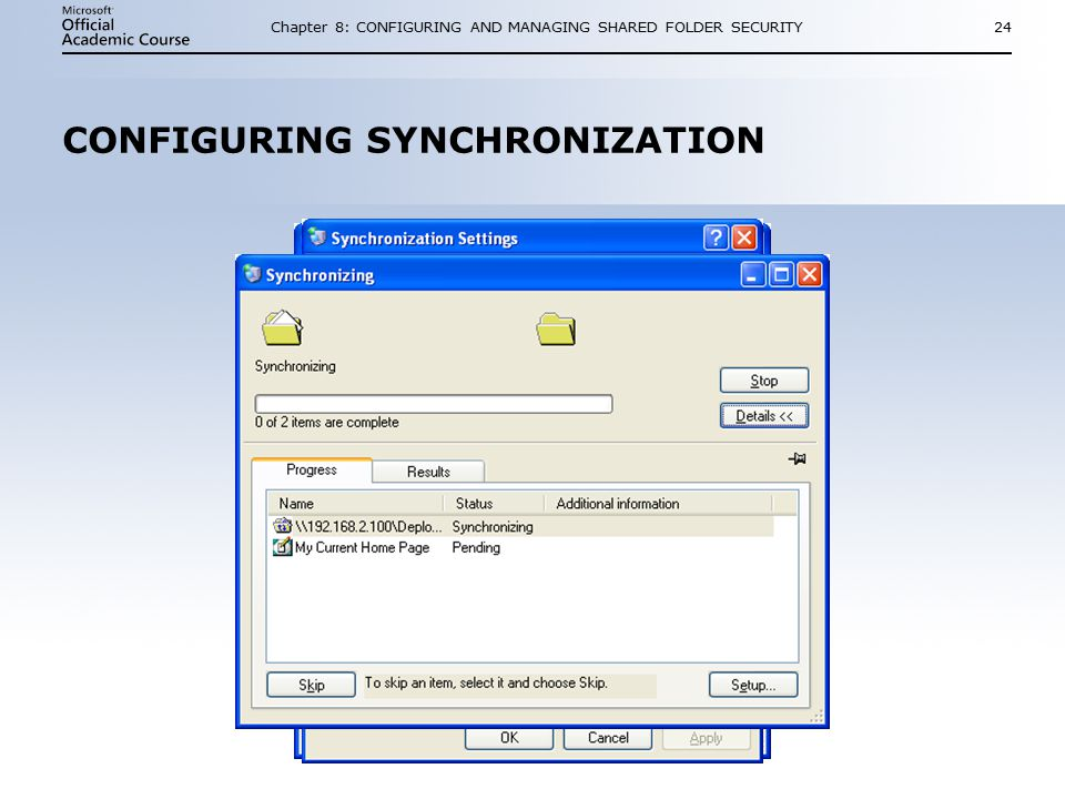 Chapter 8: CONFIGURING AND MANAGING SHARED FOLDER SECURITY24 CONFIGURING SYNCHRONIZATION