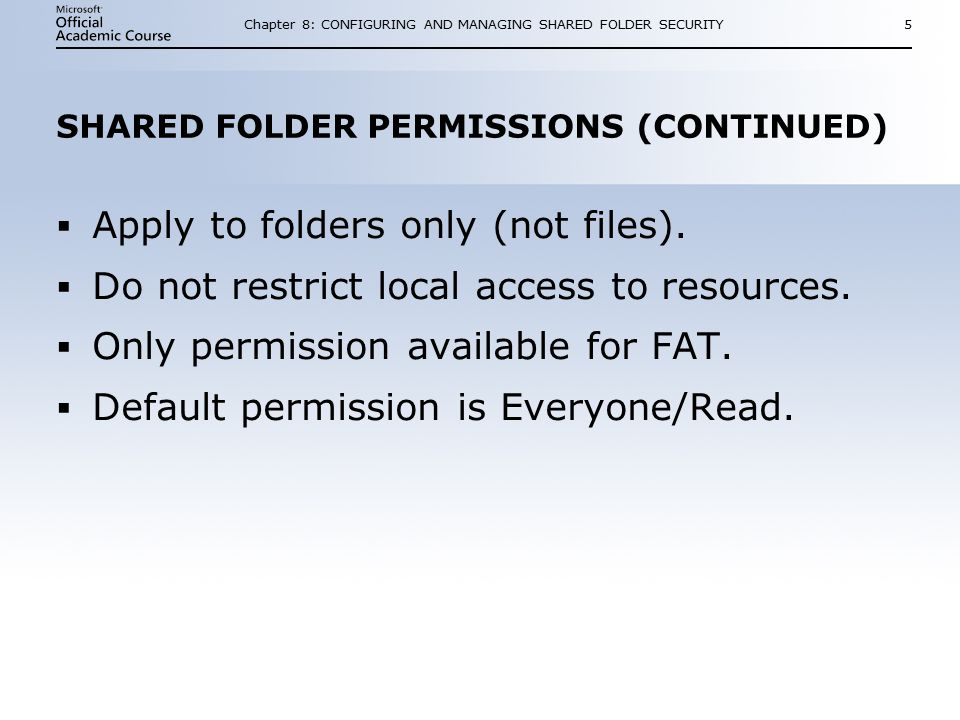 Chapter 8: CONFIGURING AND MANAGING SHARED FOLDER SECURITY5 SHARED FOLDER PERMISSIONS (CONTINUED)  Apply to folders only (not files).