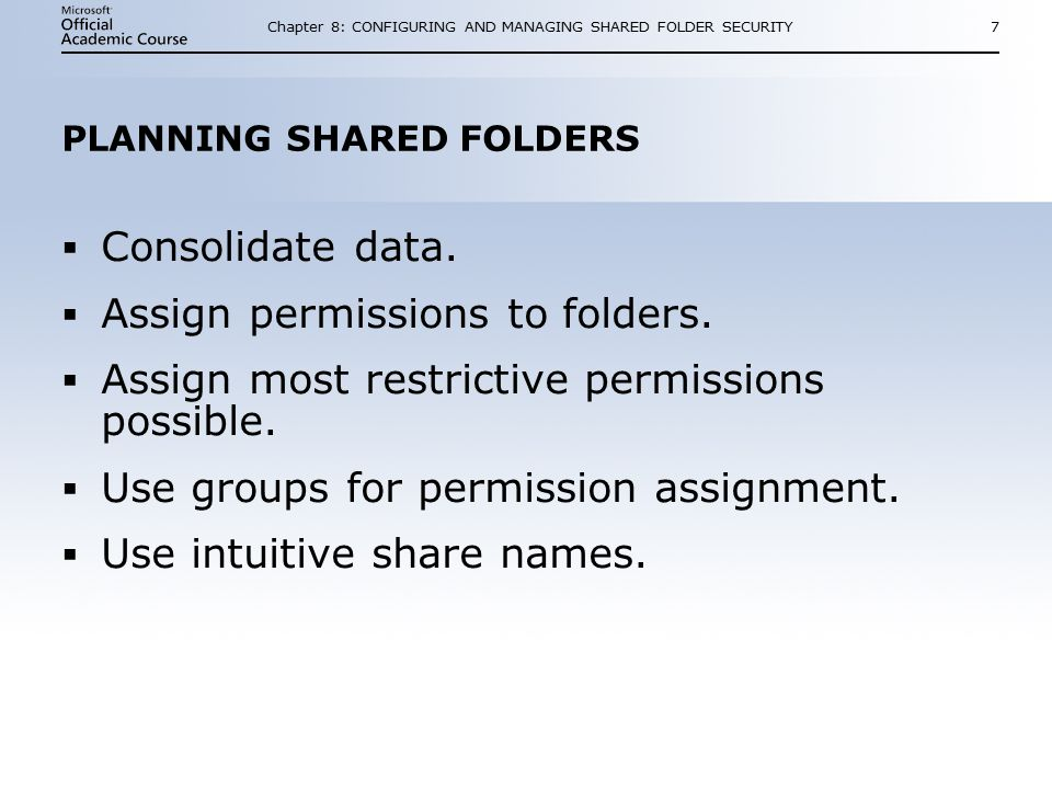 Chapter 8: CONFIGURING AND MANAGING SHARED FOLDER SECURITY7 PLANNING SHARED FOLDERS  Consolidate data.