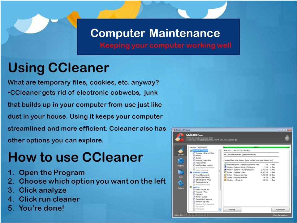 Computer Maintenance Keeping your computer working well Using CCleaner What are temporary files, cookies, etc.