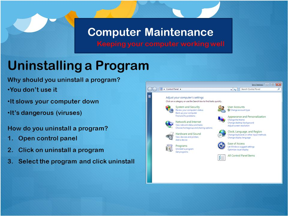 Computer Maintenance Keeping your computer working well Uninstalling a Program Why should you uninstall a program.